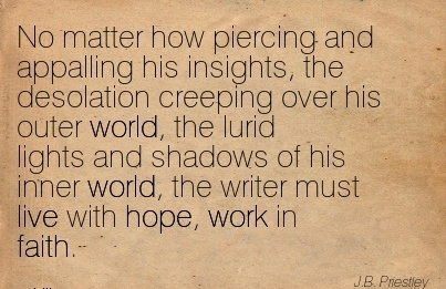 best-work-quote-no-matter-how-piercing-and-appalling-his-insights-the-desolation-creeping-over-his-outer-world-the-lurid-lights-and-shadows-of-his-inner-world-the-writer-must-live-with-hope-work.jpg