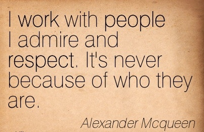 brilliant-work-quote-by-alexander-mcqueen-i-work-with-people-i-admire-and-respect-its-never-because-of-who-they-are.jpg