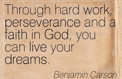 brilliant-work-quote-by-benjamin-carson-through-hard-work-perseverance-and-a-faith-in-god-you-can-live-your-dreams.jpg