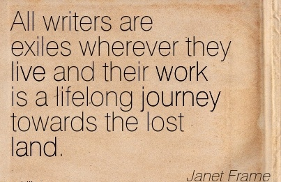 brilliant-work-quote-by-janet-frame-all-writers-are-exiles-wherever-they-live-and-their-work-is-a-lifelong-journey-towards-the-lost-land.jpg