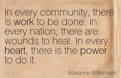 brilliant-work-quote-by-marianne-williamson-in-every-community-there-is-work-to-be-done-in-every-nation-there-are-wounds-to-heal-in-every-heart-there-is-the-power-to-do-it.jpg