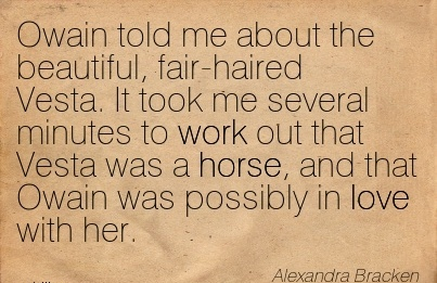 excellent-work-quote-by-alexandra-bracken-owain-told-me-about-the-beautiful-fair-haired-vesta-it-took-me-several-minutes-to-work-out-that-vesta-was-a-horse.jpg