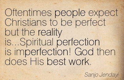 excellent-work-quote-by-sanjo-jendayi-oftentimes-people-expect-christians-to-be-perfect-but-the-reality-isspiritual-perfection-is-imperfection-god-then-does-his-best-work.jpg