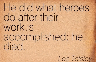 famous-work-quote-bdy-leo-tolstoy-he-did-what-heroes-do-after-their-work-is-accomplished-he-died.jpg