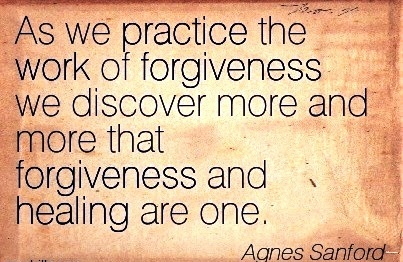 famous-work-quote-by-agnes-sanford-as-we-practice-the-work-of-forgiveness-we-discover-more-and-more-that-forgiveness-and-healing-are-one.jpg