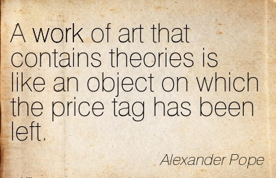 famous-work-quote-by-alexander-pope-a-work-of-art-that-contains-theories-is-like-an-object-on-which-the-price-tag-has-been-left.jpg