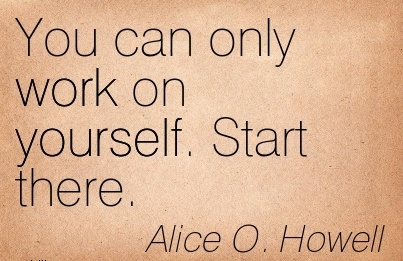 famous-work-quote-by-alice-h-howell-you-can-only-work-on-yourself-start-there.jpg