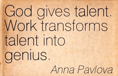 famous-work-quote-by-anna-pavlova-god-gives-talent-work-transforms-talent-into-genius.jpg