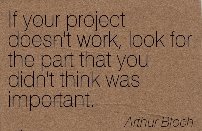 famous-work-quote-by-arthur-btoch-if-your-project-doesnt-work-look-for-the-part-that-you-didnt-think-was-important.jpg