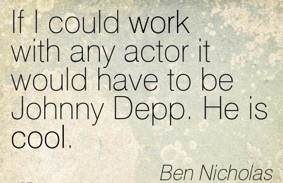 famous-work-quote-by-ben-nicholas-if-i-could-work-with-any-actor-it-would-have-to-be-johnny-depp-he-is-cool.jpg