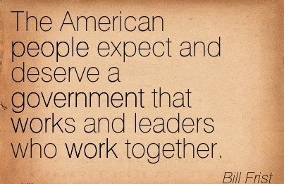 famous-work-quote-by-bill-frist-the-american-people-expect-and-deserve-a-fovernment-that-works-and-leaders-who-work-together.jpg