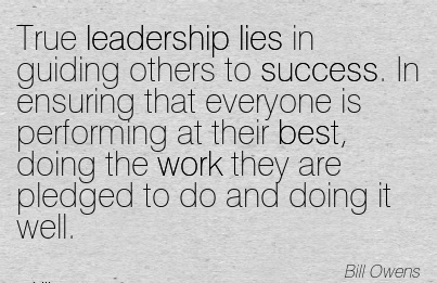 famous-work-quote-by-bill-owens-true-leadership-lies-in-guiding-others-to-success-in-ensuring-that-everyone-is-performing-at-their-best-doing-the-work-they-are-pledged-to-do-and-doing-it-well.jpg