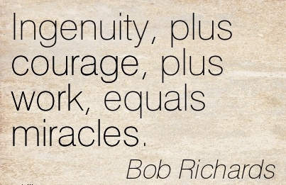 famous-work-quote-by-bob-richards-ingenuity-plus-courage-plus-work-equals-miracles.jpg