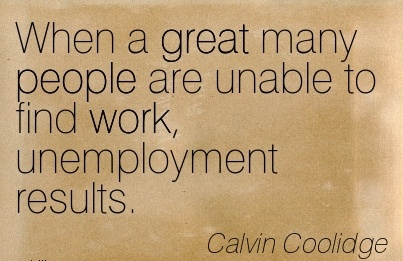 famous-work-quote-by-calvin-coolidge-when-a-great-many-people-are-unable-to-find-work-unemployment-results.jpg