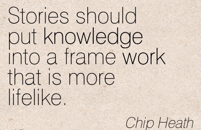 famous-work-quote-by-chip-heath-stories-should-put-knowledge-into-a-frame-work-that-is-more-lifelike.jpg