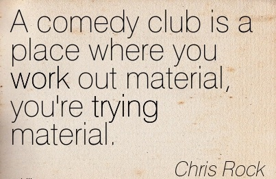 famous-work-quote-by-chris-rock-a-comedy-club-is-a-place-where-you-work-out-material-youre-trying-material.jpg