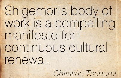 famous-work-quote-by-christian-tschumi-shigemoris-body-of-work-is-a-compelling-manifesto-for-continuous-cultural-renewal.jpg