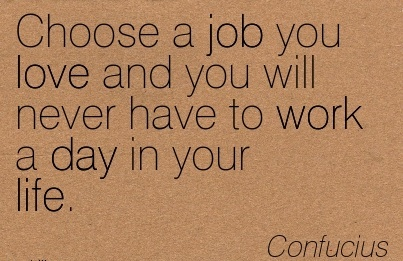 famous-work-quote-by-confucius-choose-a-job-you-love-and-you-will-never-have-to-work-a-day-in-your-life.jpg