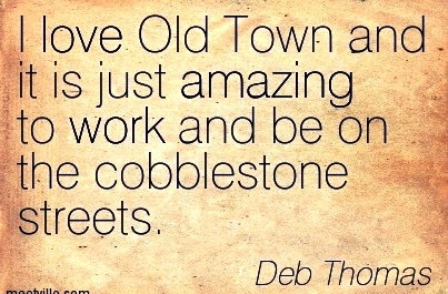 famous-work-quote-by-deb-thomas-i-love-old-town-and-it-is-just-amazing-to-work-and-be-on-the-cobblestone-streets.jpg