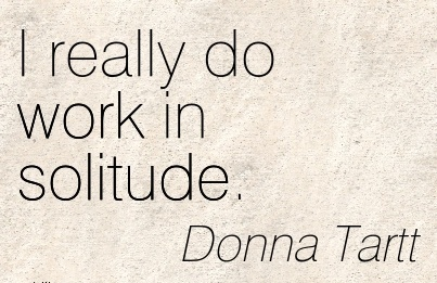 famous-work-quote-by-donna-tartt-i-really-do-work-in-solitude.jpg
