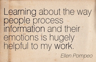 famous-work-quote-by-ellen-pompep-learning-about-the-way-people-process-information-and-their-emotions-is-hugely-helpful-to-my-work.jpg