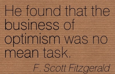 famous-work-quote-by-f-scott-fitzgerald-he-found-that-the-business-of-optimism-was-no-mean-task.jpg
