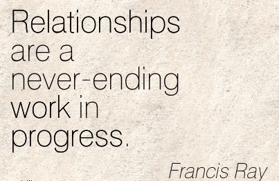 famous-work-quote-by-francis-ray-relationships-are-a-never-ending-work-in-progress.jpg