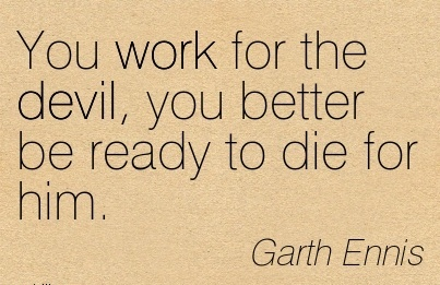 famous-work-quote-by-garth-ennis-you-work-for-the-devil-you-better-be-ready-to-die-for-him.jpg