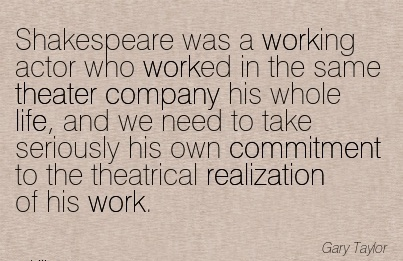 famous-work-quote-by-gary-taylor-shakespeare-was-a-working-actor-who-worked-in-the-same-theater-company-his-whole-life-and-we-need-to-take-seriously-his-own-commitment-to-the-theatrical-realization.jpg