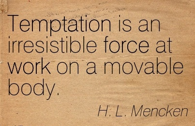 famous-work-quote-by-hl-mencken-temptation-is-an-irresistible-force-at-work-on-a-movable-body.jpg