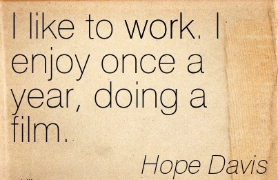 famous-work-quote-by-hope-davis-i-like-to-work-i-enjoy-once-a-year-doing-a-film.jpg