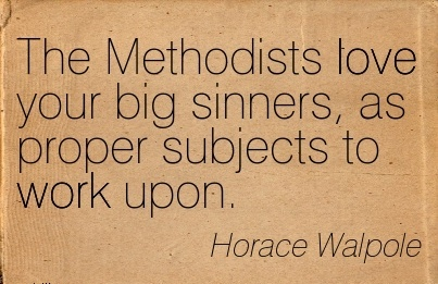 famous-work-quote-by-horace-walpole-the-methodists-love-your-big-sinners-as-proper-subjects-to-work-upon.jpg