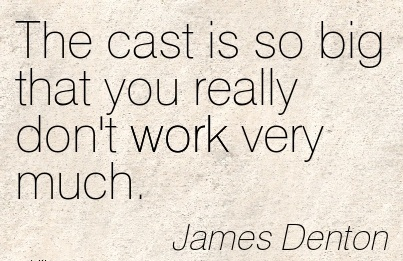 famous-work-quote-by-james-denton-cast-is-so-big-that-you-really-dont-work-very-much.jpg