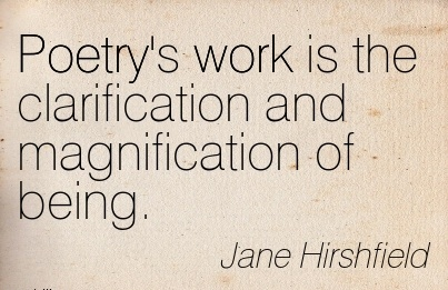 famous-work-quote-by-jane-hirshfield-poetrys-work-is-the-clarification-and-magnification-of-being.jpg