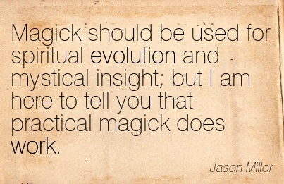 famous-work-quote-by-jason-miller-magick-should-be-used-for-spiritual-evolution-and-mystical-insight-but-i-am-here-to-tell-you-that-practical-magick-does-work.jpg