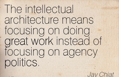famous-work-quote-by-jay-chiat-the-intellectual-architecture-means-focusing-on-doing-great-work-instead-of-focusing-on-agency-politics.jpg