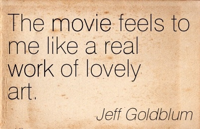 famous-work-quote-by-jeff-goldblum-the-movie-feels-to-me-like-a-real-work-of-lovely-art.jpg