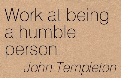 famous-work-quote-by-john-templeton-work-at-being-a-humble-person.jpg