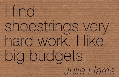 famous-work-quote-by-julie-harris-i-find-shoestrings-very-hard-work-i-like-big-budgets.jpg
