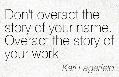 famous-work-quote-by-karl-lagerfeld-dont-overact-the-story-of-your-name-overact-the-story-of-your-work.jpg
