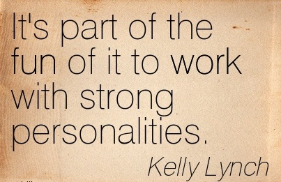 famous-work-quote-by-kelly-lynch-its-part-of-the-fun-of-it-to-work-with-strong-personalities.jpg