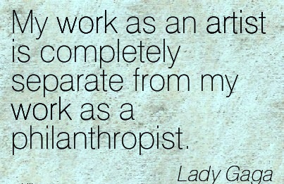 famous-work-quote-by-lady-gaga-my-work-as-an-artist-is-completely-separate-from-my-work-as-a-philanthropist.jpg