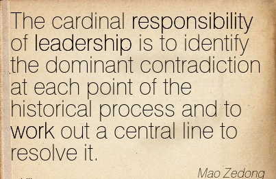 famous-work-quote-by-mao-zedong-the-cardinal-responsibility-of-leadership-is-to-identify-the-dominant-contradiction-at-each-point-of-the-historical-process-and-to-work-out-a-central-line-to-resolve.jpg