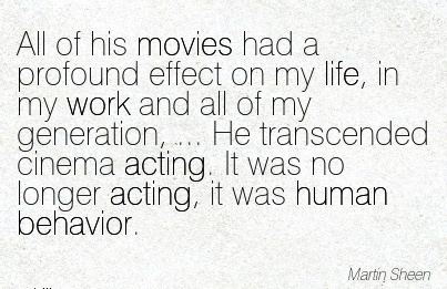 famous-work-quote-by-martin-sheen-all-of-his-movies-had-a-profound-effect-on-my-life-in-my-work-and-all-of-my-generation.jpg