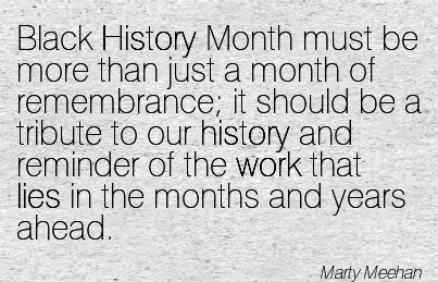 famous-work-quote-by-marty-meehan-black-history-month-must-be-more-than-just-a-month-of-remembrance-it-should-be-a-tribute-to-our-history-and-reminder-of-the-work-that-lies-in-the-months-and-years-a.jpg