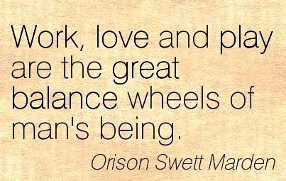 famous-work-quote-by-orison-swett-marden-work-love-and-play-are-the-great-balance-wheels-of-mans-being.jpg