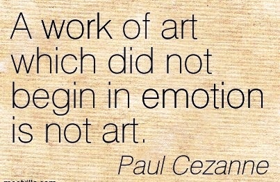 famous-work-quote-by-paul-cezanne-a-work-of-art-which-did-not-begin-in-emotion-is-not-art.jpg