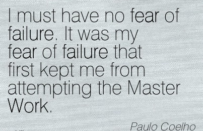 famous-work-quote-by-paul-coelho-i-must-have-no-fear-of-failure-it-was-my-fear-of-failure-that-first-kept-me-from-attempting-the-master-work.jpg