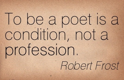 famous-work-quote-by-robert-frost-to-be-a-poet-is-a-condition-not-a-profession.jpg