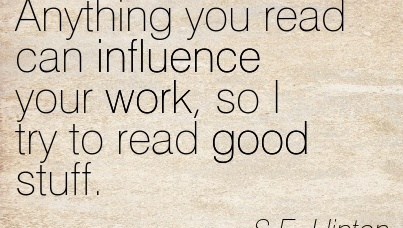 famous-work-quote-by-se-hinton-anything-you-read-can-influence-your-work-so-i-try-to-read-good-stuff.jpg